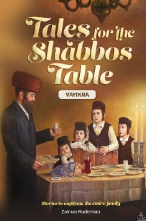 Tales for the Shabbos Table - Vayikra