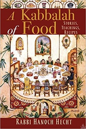 A Kabbalah of Food: Stories, Teachings, Recipes